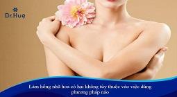 Làm hồng nhũ hoa có nguy hiểm không có hại không