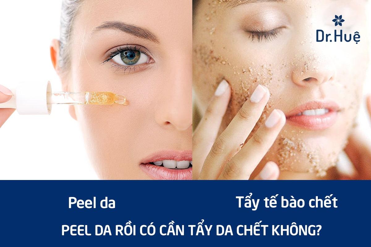 {Giải đáp} Peel da rồi có cần tẩy da chết không