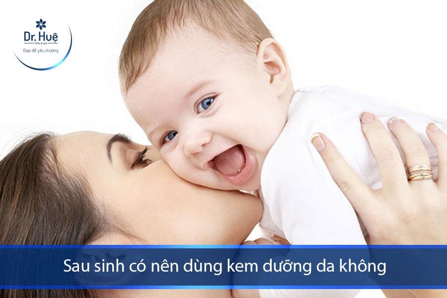 [Tư Vấn] Sau sinh nên dùng kem dưỡng da nào, có nên dùng không