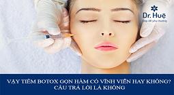 [Giải Đáp] Tiêm Botox thon gọn hàm có được vĩnh viễn không