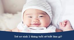 [Giải Đáp] Bé - Trẻ sơ sinh 2 tháng tuổi biết làm gì